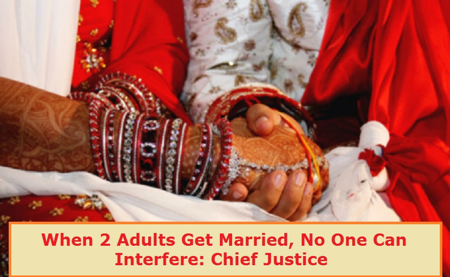 When 2 Adults Get Married, No One Can Interfere: Chief Justice